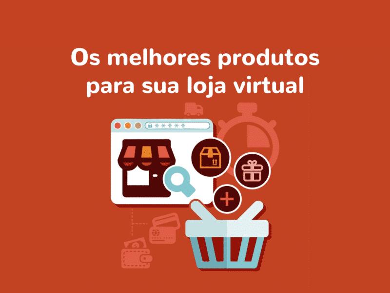 Saiba quais são os melhores produtos para vender em sua loja virtual
