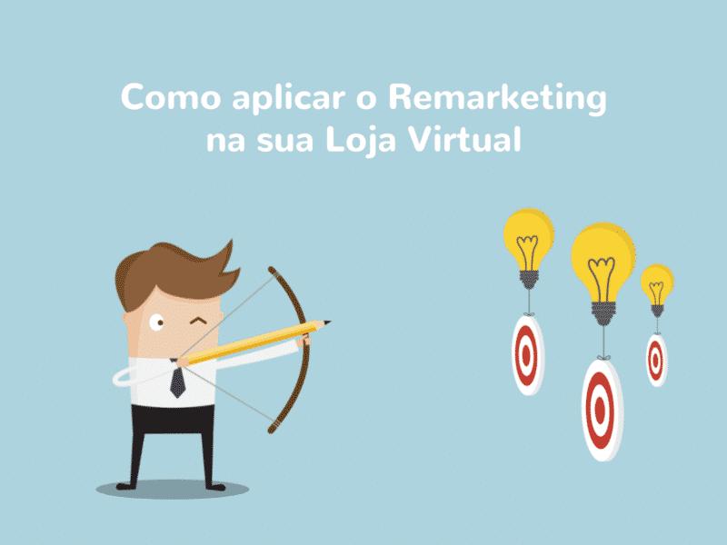 Remarketing: o que é e como aplicá-lo na minha loja virtual